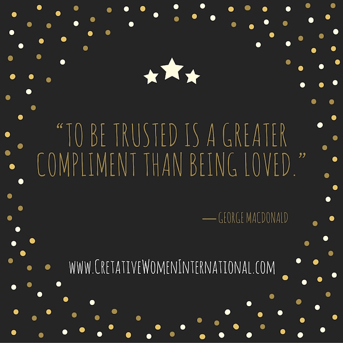 """To be trusted is a greater compliment than being loved.""― George MacDonald"